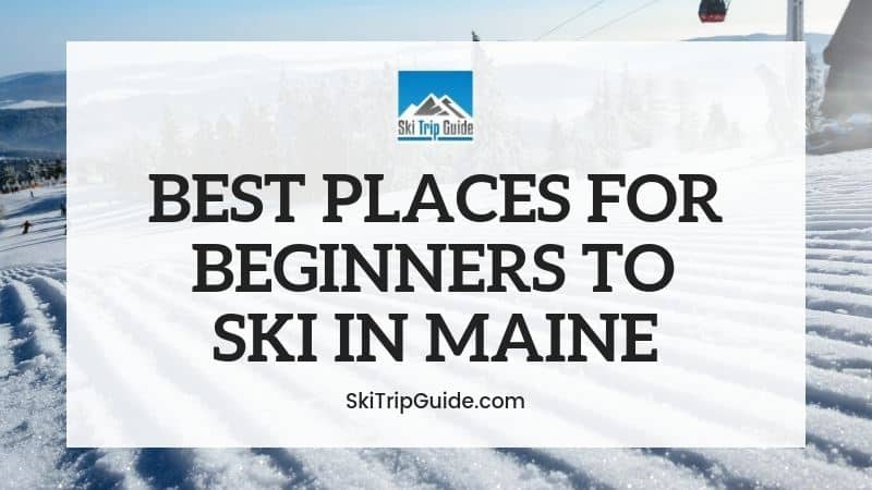 Best Ski Resorts for Beginners in Maine
