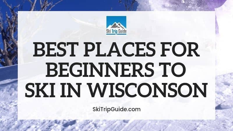 Best Ski Resorts in Wisconsin for Beginners